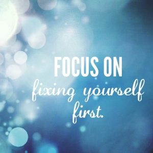 Focus on fixing yourself first