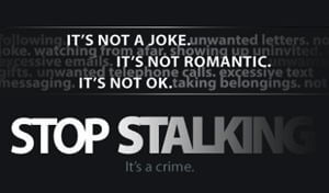 Stop stalking - it's a crime